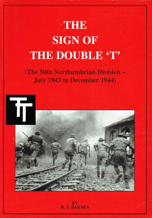 Image for THE SIGN OF THE DOUBLE 'T' : THE 50TH NORTHUMBRIAN DIVISION - JULY 1943 TO DECEMBER 1944 (SIGNED COPY)