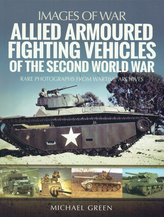 Image for IMAGES OF WAR: ALLIED ARMOURED FIGHTING VEHICLES OF THE SECOND WORLD WAR