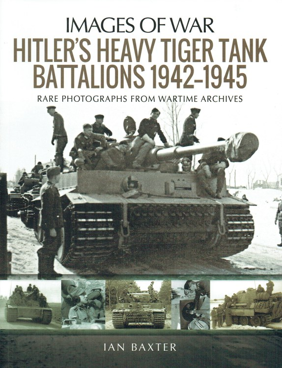Image for IMAGES OF WAR: HITLER'S HEAVY TIGER TANK BATTALIONS 1942-1945