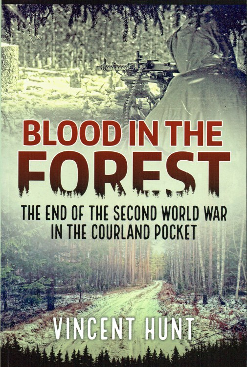 Image for BLOOD IN THE FOREST : THE END OF THE SECOND WORLD WAR IN THE COURLAND POCKET