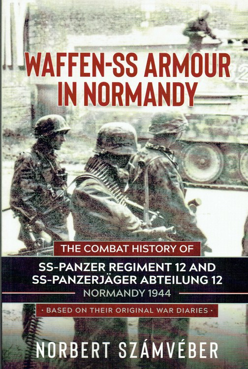 Image for WAFFEN-SS ARMOUR IN NORMANDY : THE COMBAT HISTORY OF SS-PANZER REGIMENT 12 AND SS-PANZERJAGER ABTEILUNG 12