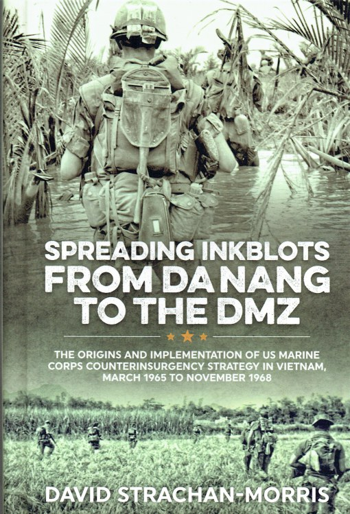 Image for SPREADING INKBLOTS FROM DA NANG TO THE DMZ : THE ORIGINS AND IMPLEMENTATION OF US MARINE CORPS COUNTERINSURGENCY STRATEGY IN VIETNAM, MARCH 1965 TO NOVEMBER 1968