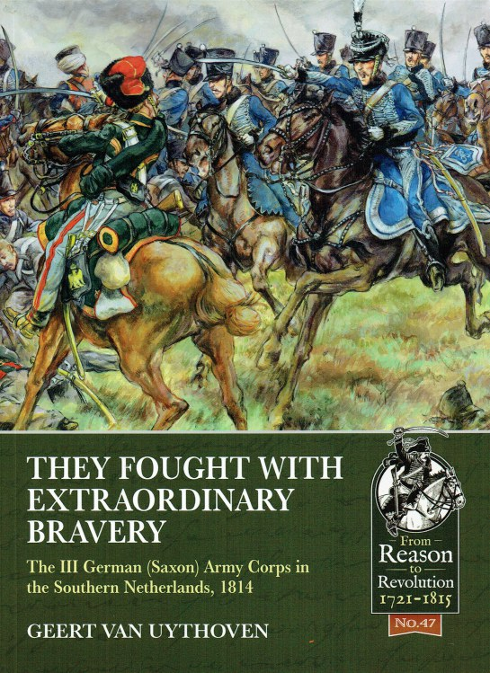 Image for THEY FOUGHT WITH EXTRAORDINARY BRAVERY : THE III GERMAN (SAXON) ARMY CORPS IN THE SOUTHERN NETHERLANDS, 181