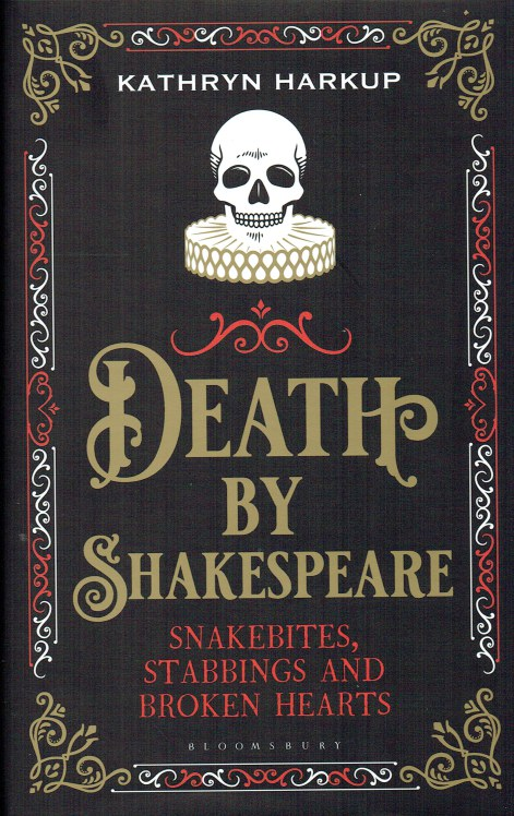 Image for DEATH BY SHAKESPEARE : SNAKEBITES, STABBINGS AND BROKEN HEARTS