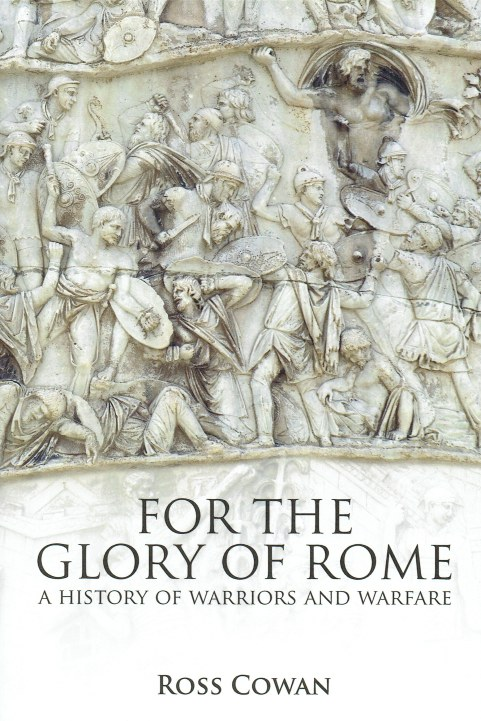Image for FOR THE GLORY OF ROME : A HISTORY OF WARRIORS AND WARFARE