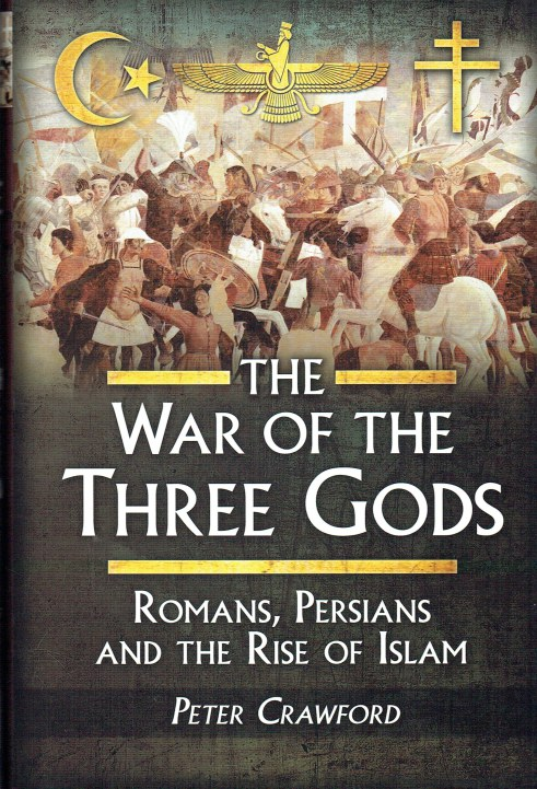 Image for THE WAR OF THE THREE GODS : ROMANS, PERSIANS AND THE RISE OF ISLAM