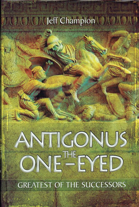 Image for ANTIGONUS THE ONE-EYED : GREATEST OF THE SUCCESSORS