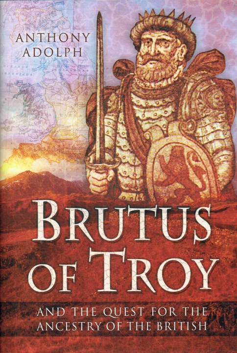 Image for BRUTUS OF TROY : AND THE CONQUEST FOR THE ANCESTRY OF THE BRITISH