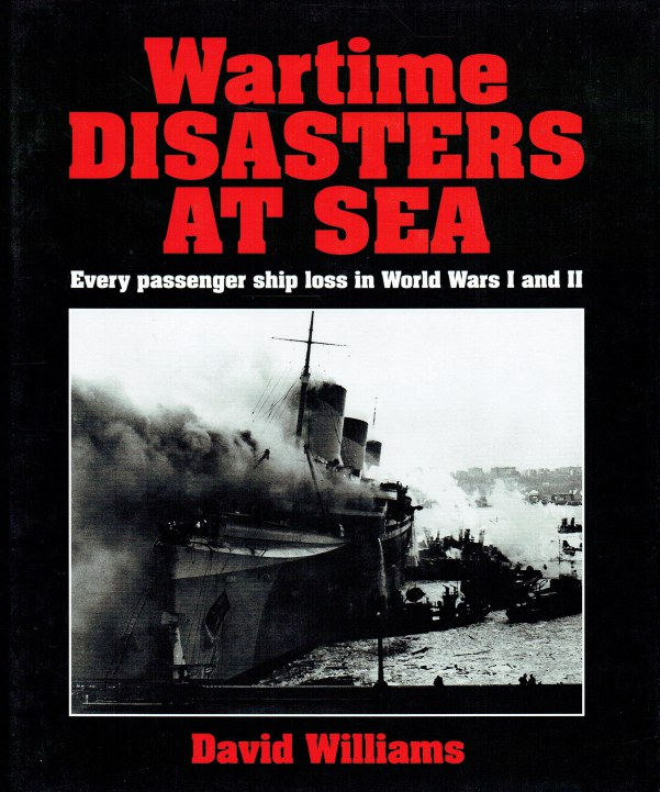 Image for WARTIME DISASTERS AT SEA : EVERY PASSENGER SHIP LOSS IN WORLD WARS I AND II