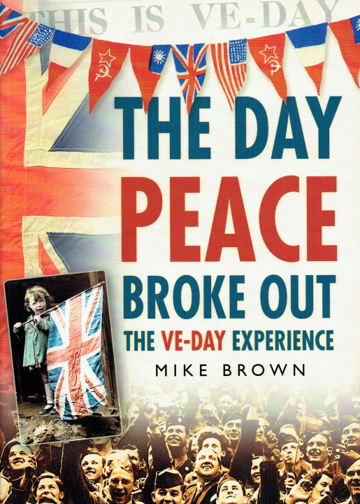Image for THE DAY PEACE BROKE OUT : THE VE-DAY EXPERIENCE