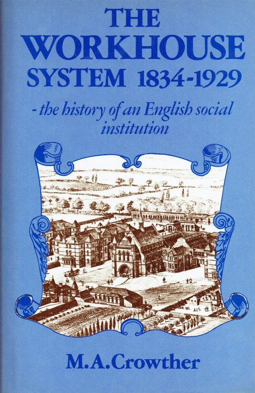 Image for THE WORKHOUSE SYSTEM 1834-1929 : THE HISTORY OF AN ENGLISH SOCIAL INSTITUTION
