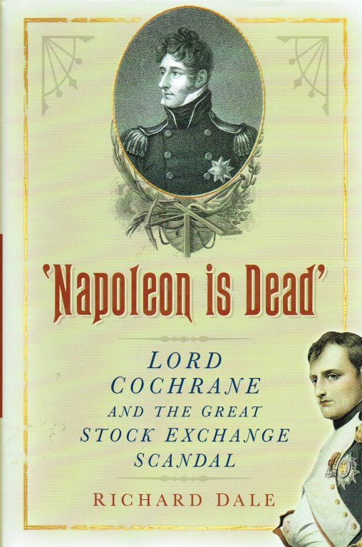 Image for NAPOLEON IS DEAD : LORD COCHRANE AND THE GREAT STOCK EXCHANGE SCANDAL