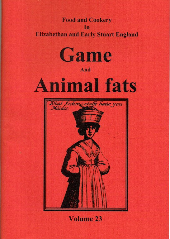 Image for FOOD AND COOKERY IN ELIZABETHAN AND EARLY STUART ENGLAND VOLUME 23: GAME AND ANIMAL FATS
