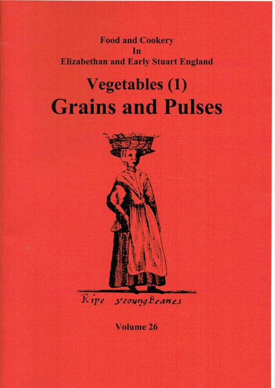 Image for FOOD AND COOKERY IN ELIZABETHAN AND EARLY STUART ENGLAND VOLUME 26: VEGETABLES (1) GRAINS AND PULSES