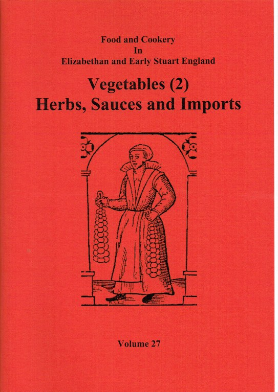 Image for FOOD AND COOKERY IN ELIZABETHAN AND EARLY STUART ENGLAND VOLUME 27: VEGETABLES (2) HERBS, SAUCES AND IMPORTS