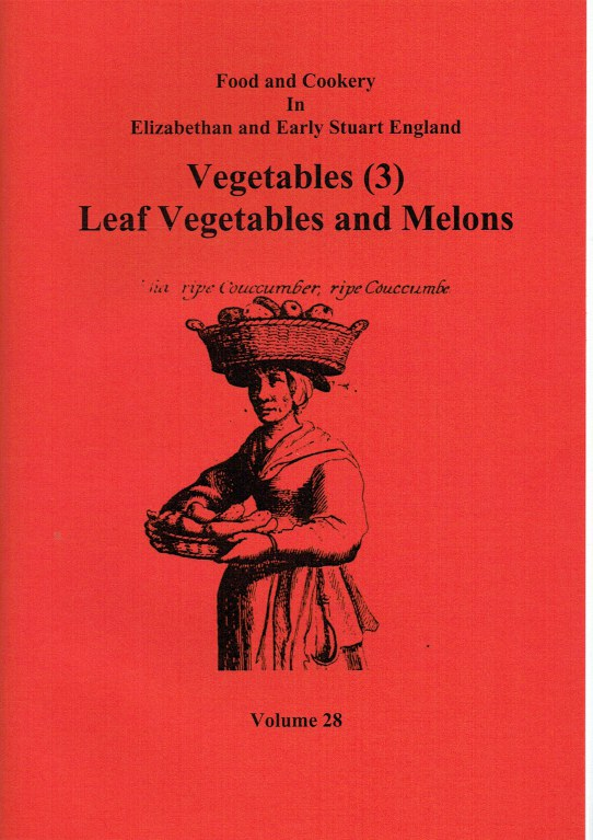 Image for FOOD AND COOKERY IN ELIZABETHAN AND EARLY STUART ENGLAND VOLUME 28: VEGETABLES (3) LEAF VEGETABLES AND MELONS