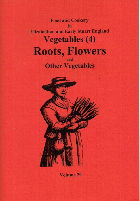 Image for FOOD AND COOKERY IN ELIZABETHAN AND EARLY STUART ENGLAND VOLUME 29: VEGETABLES (4) ROOTS, FLOWERS AND OTHER VEGETABLES