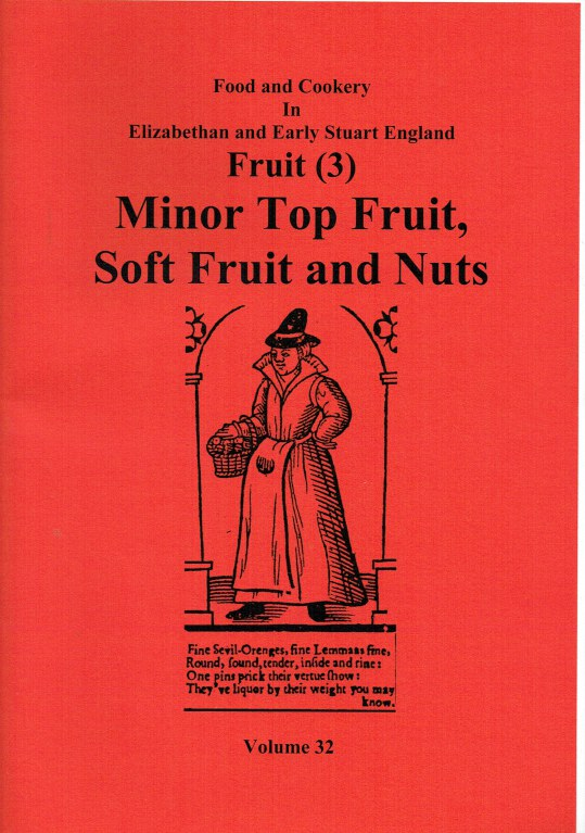 Image for FOOD AND COOKERY IN ELIZABETHAN AND EARLY STUART ENGLAND VOLUME 32: FRUIT (3) : MINOR TOP FRUIT, SOFT FRUIT AND NUTS