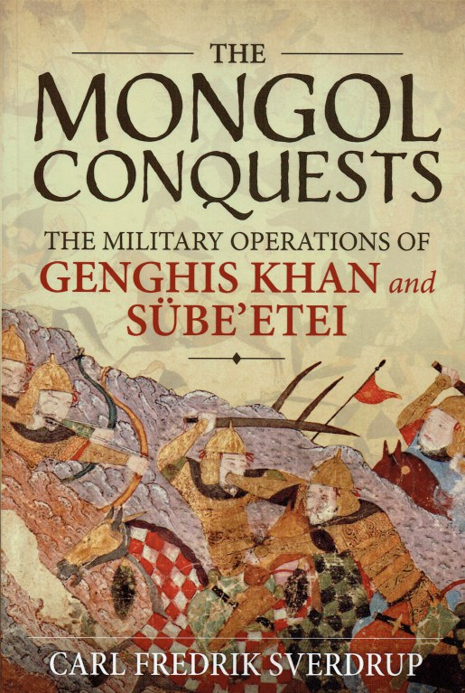 Image for THE MONGOL CONQUESTS : THE MILITARY OPERATIONS OF GENGHIS KHAN AND SUBE'ETEI