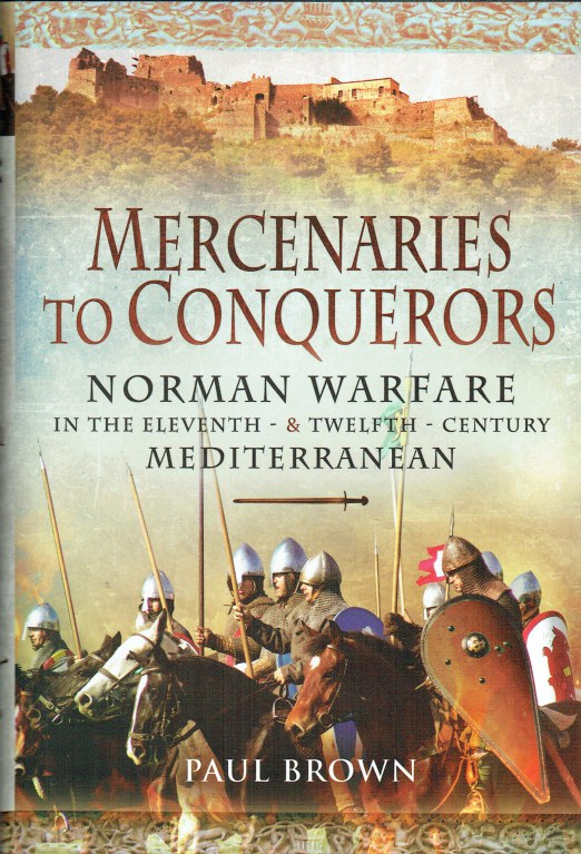 Image for MERCENARIES TO CONQUERORS : NORMAN WARFARE IN THE ELEVENTH AND TWELFTH CENTURY MEDITERRANEAN