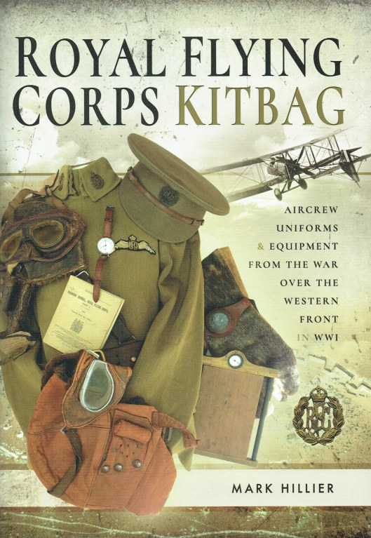 Image for ROYAL FLYING CORPS KITBAG : AIRCREW UNIFORMS AND EQUIPMENT FROM THE WAR OVER THE WESTERN FRONT IN WWI