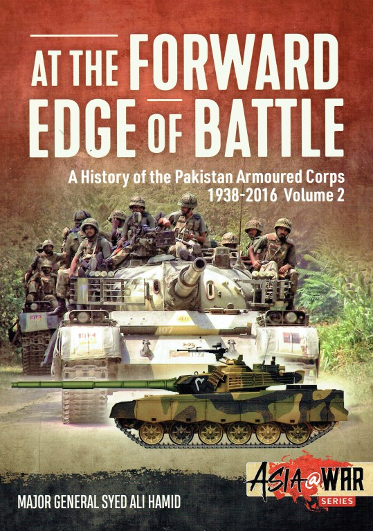 Image for AT THE FORWARD EDGE OF BATTLE : A HISTORY OF THE PAKISTAN ARMOURED CORPS 1938-2016 VOLUME 2