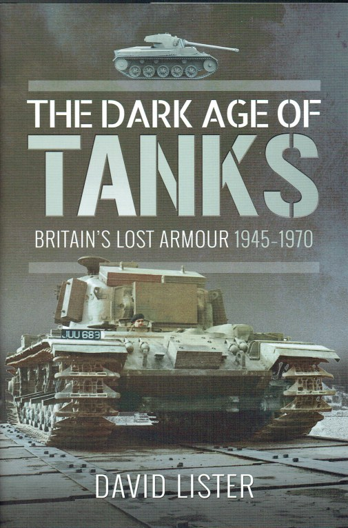 Image for THE DARK AGE OF TANKS : BRITAIN'S LOST ARMOUR 1945-1970