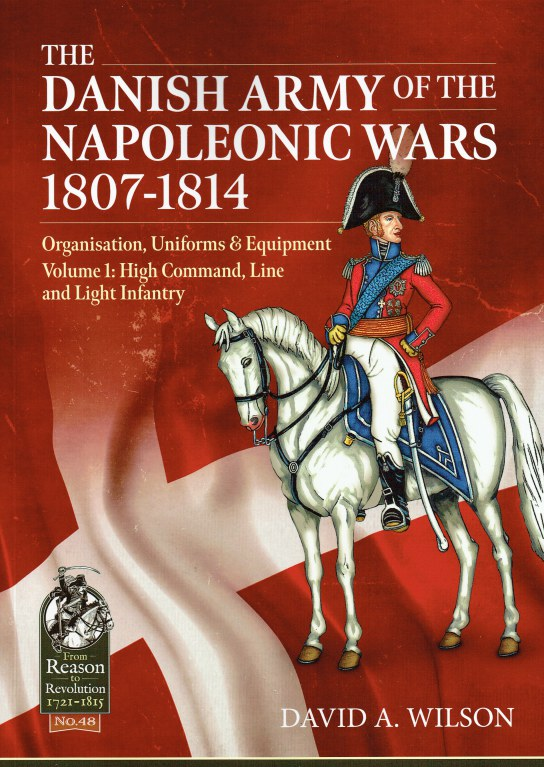 Image for THE DANISH ARMY OF THE NAPOLEONIC WARS 1807-1814 : ORGANISATION, UNIFORMS & EQUIPMENT - VOLUME 1
