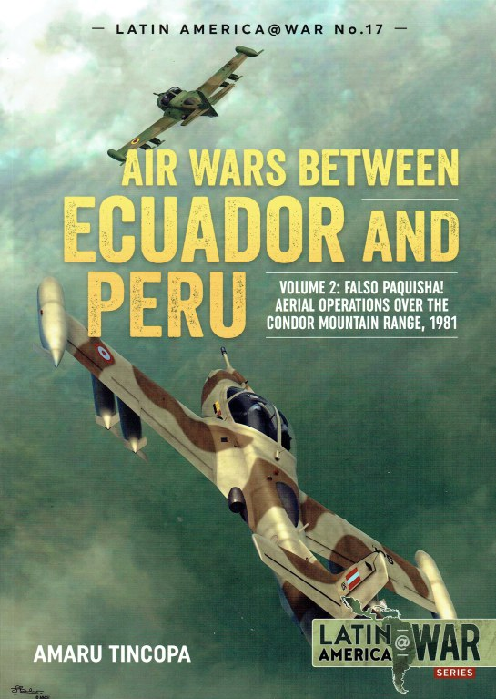 Image for AIR WARS BETWEEN ECUADOR AND PERU : VOLUME 2: FALSO PAQUISHA! AERIAL OPERATIONS OVER THE CONDOR MOUNTAIN RANGE, 1981