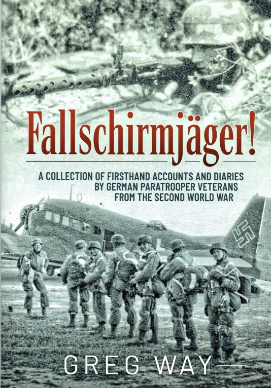 Image for FALLSCHIRMJAGER : A COLLECTION OF FIRSTHAND ACCOUNTS AND DIARIES BY GERMAN PARATROOPER VETERANS FROM THE SECOND WORLD WAR