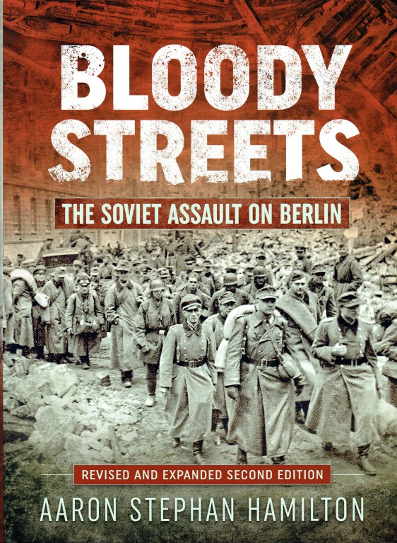 Image for BLOODY STREETS : THE SOVIET ASSAULT ON BERLIN (REVISED AND EXPANDED SECOND EDITION)
