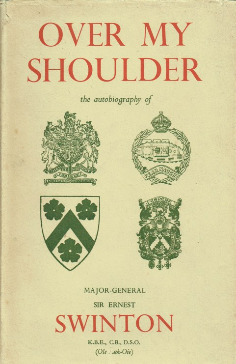 Image for OVER MY SHOULDER : THE AUTOBIOGRAPHY OF MAJOR-GENERAL SIR ERNEST D. SWINTON