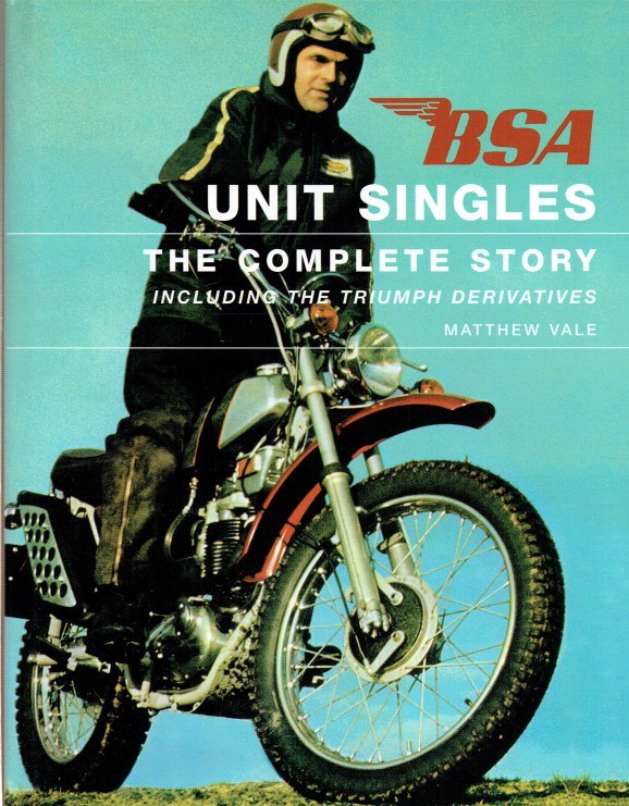 Image for BSA UNIT SINGLES: THE COMPLETE STORY INCLUDING THE TRIUMPH DERIVATIVES