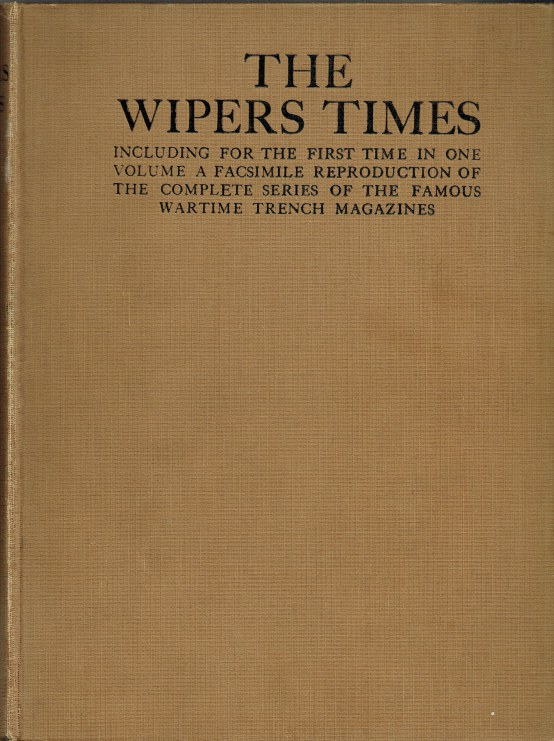 Image for THE WIPERS TIMES INCLUDING FOR THE FIRST TIME IN ONE VOLUME A FACSIMILE REPRODUCTION OF THE COMPLETE SERIES OF THE FAMOUS WARTIME TRENCH MAGAZINES