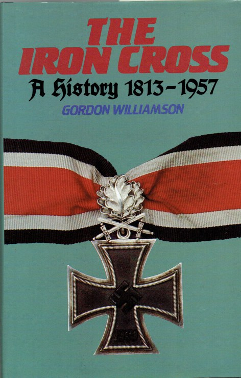 Image for THE IRON CROSS : A HISTORY 1813-1957