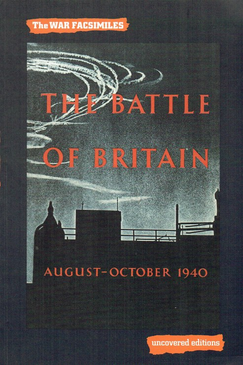 Image for THE WAR FACSIMILES: THE BATTLE OF BRITAIN : AN AIR MINISTRY ACCOUNT OF THE GREAT DAYS FROM 8TH AUGUST - 31ST OCTOBER 1940