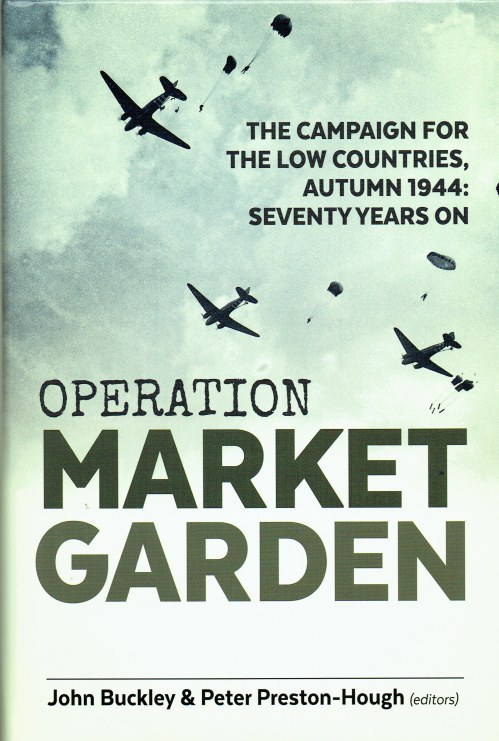 Image for OPERATION MARKET GARDEN : THE CAMPAIGN FOR THE LOW COUNTRIES, AUTUMN 1944: SEVENTY YEARS ON