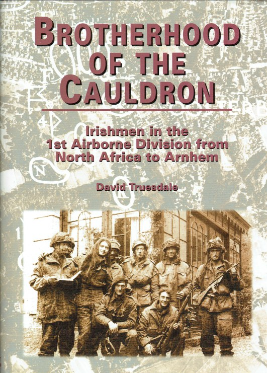 Image for BROTHERHOOD OF THE CAULDRON : IRISHMEN IN THE 1ST AIRBORNE DIVISION FROM NORTH AFRICA TO ARNHEM
