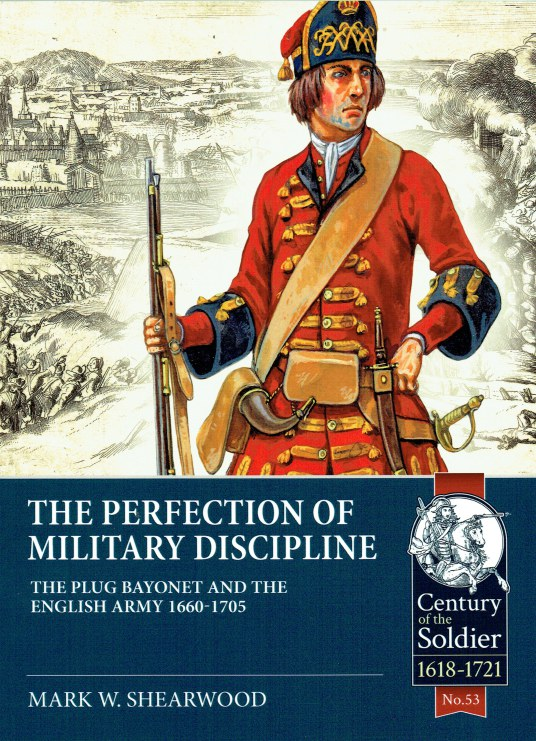 Image for THE PERFECTION OF MILITARY DISCIPLINE : THE PLUG BAYONET AND THE ENGLISH ARMY 1660-1705
