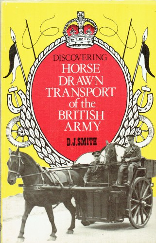 Image for DISCOVERING HORSE DRAWN TRANSPORT OF THE BRITISH ARMY (SIGNED COPY)