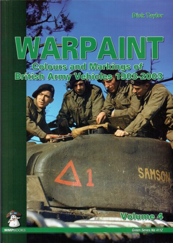 Image for WARPAINT VOLUME 4: COLOURS AND MARKINGS OF BRITISH ARMY VEHICLES 1903-2003