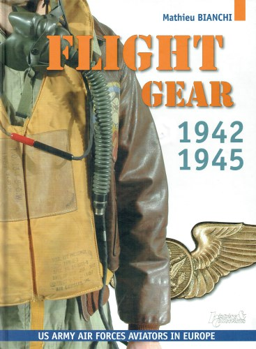 Image for FLIGHT GEAR : FLYING CLOTHING AND EQUIPMENT OF THE US ARMY AIR FORCES IN EUROPE, 1942-1945