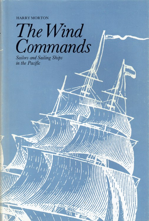 Image for THE WIND COMMANDS : SAILORS AND SAILING SHIPS IN THE PACIFIC