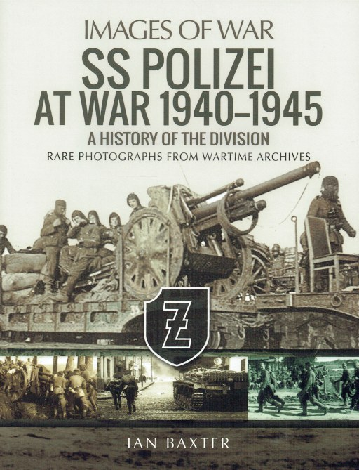 Image for IMAGES OF WAR: SS POLIZEI AT WAR 1940-1945 : A HISTORY OF THE DIVISION