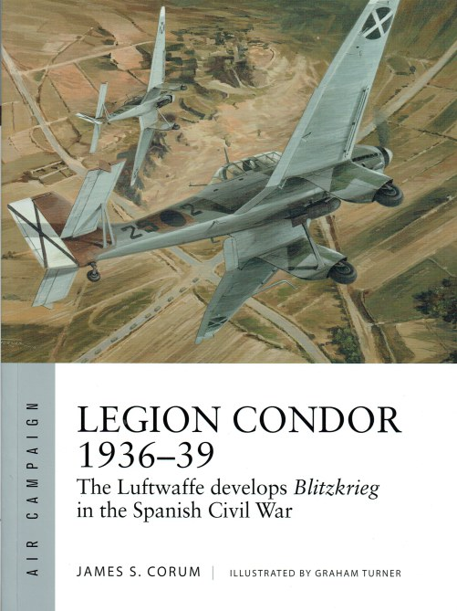 Image for LEGION CONDOR 1936-39 : THE LUFTWAFFE DEVELOPS BLITZKRIEG IN THE SPANISH CIVIL WAR