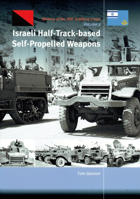 Image for HISTORY OF THE IDF ARTILLERY CORPS VOLUME 3 : ISRAELI HALF-TRACK-BASED SELF-PROPELLED WEAPONS