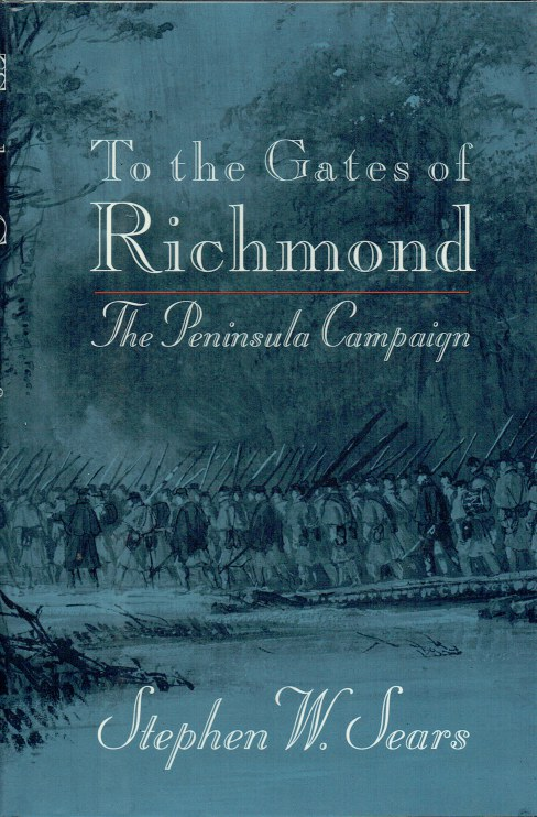 Image for TO THE GATES OF RICHMOND : THE PENINSULA CAMPAIGN