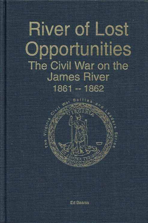 Image for RIVER OF LOST OPPORTUNITIES : THE CIVIL WAR ON THE JAMES RIVER 1861-1862 (SIGNED COPY)