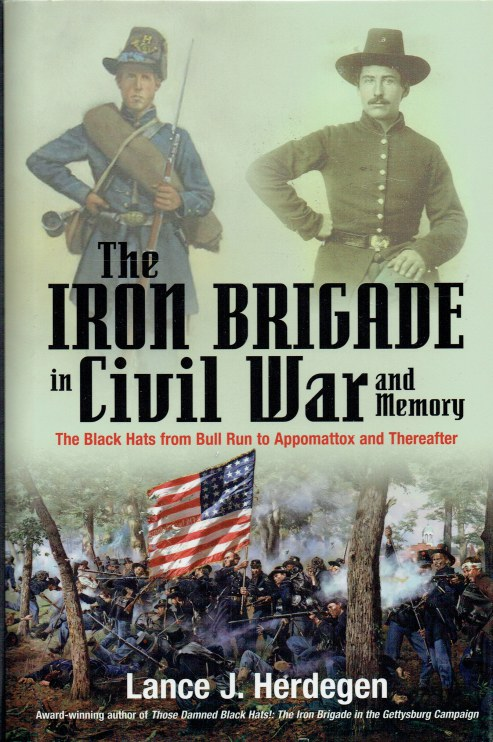 Image for THE IRON BRIGADE IN CIVIL WAR AND MEMORY : THE BLACK HATS FROM BULL RUN TO APPOMATTOX AND THEREAFTER