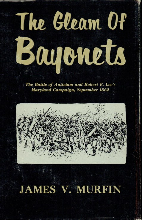 Image for THE GLEAM OF BAYONETS : THE BATTLE OF ANTIETAM AND THE MARYLAND CAMPAIGN OF 1862